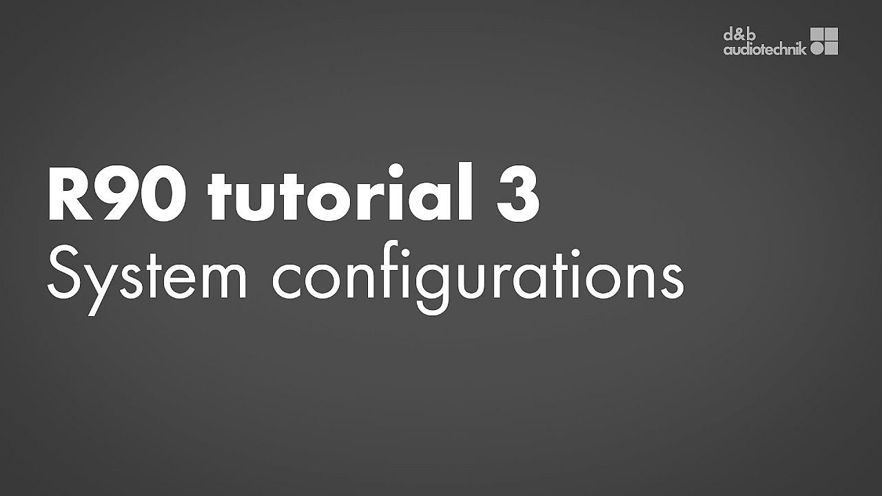 R90 tutorial. 3. System configurations