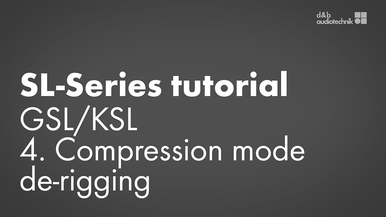 SL-Series tutorial. GSL/KSL. 4. Compression mode de-rigging.