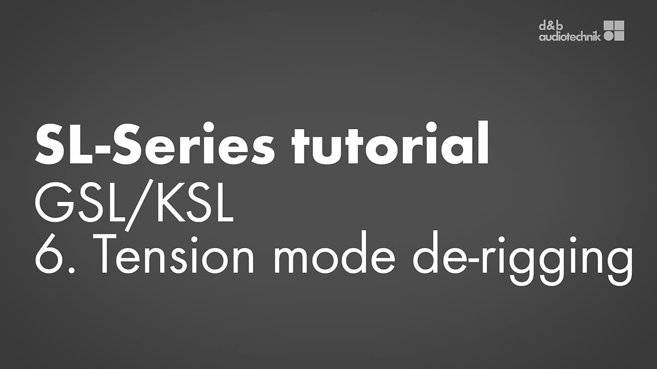 SL-Series tutorial. GSL/KSL. 6. Tension mode de-rigging.